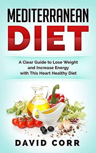 mediterranean-diet-a-clear-guide-to-lose-weight-increase-energy-with-this-heart-healthy-diet-recipes-inside