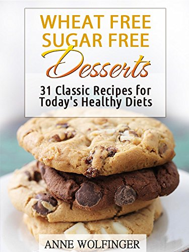 wheat-free-sugar-free-desserts-31-classic-recipes-for-todays-healthy-diets-wheat-free-gluten-free-sugar-free-dessert-recipes