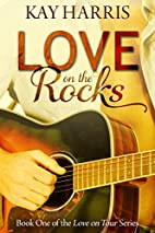 Love on the Rocks (Love on Tour, #1) by Kay…