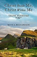 Christ Beside Me, Christ Within Me: Celtic…
