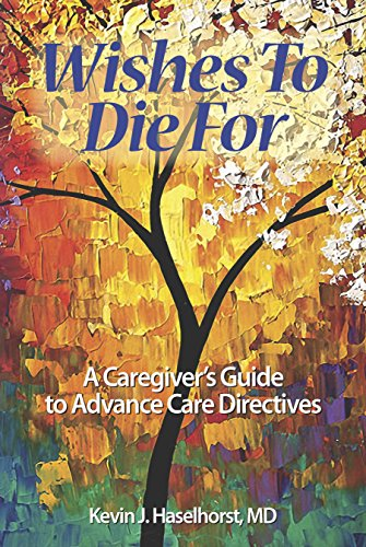 wishes-to-die-for-a-caregivers-guide-to-advance-care-directives