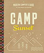 Camp Sunset: A Modern Camper's Guide to…