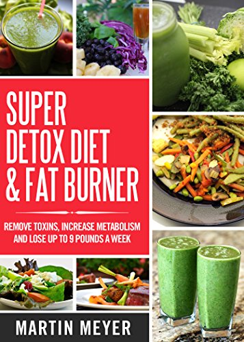 super-detox-diet-fat-burner-remove-toxins-increase-metabolism-and-lose-up-to-9-pounds-a-week-with-proven-methods-how-to-lose-weight-fast-with-weight-loss-diets-and-fast-metabolism-diet