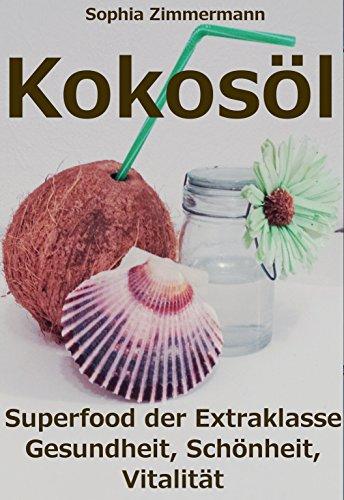 kokosl-superfood-der-extraklasse-gesundheit-schnheit-vitalitt-krebs-alzheimer-darm-ernhrung-sport-haut-haare-zhne-entgiftung-abnehmen-zeckenhaushalt-erkltung-german-edition