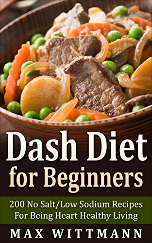 dash-diet-for-beginners-200-no-salt-low-sodium-recipes-for-being-heart-healthy-living-vol-1-dash-diet-for-beginners-dash-diet-love