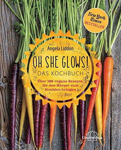oh-she-glows-das-kochbuch-ber-100-vegane-rezepte-die-den-krper-zum-strahlen-bringen-german-edition