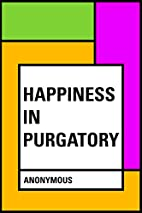 Happiness in Purgatory by Anonymous