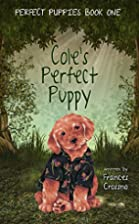 Cole's Perfect Puppy: Perfect Puppies Book…