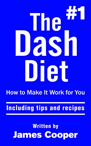 dash-diet-the-1-dash-diet-how-to-make-it-work-for-you-including-tips-and-recipes