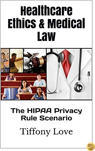 Healthcare Ethics & Medical Law: The HIPAA Privacy Rule Scenario