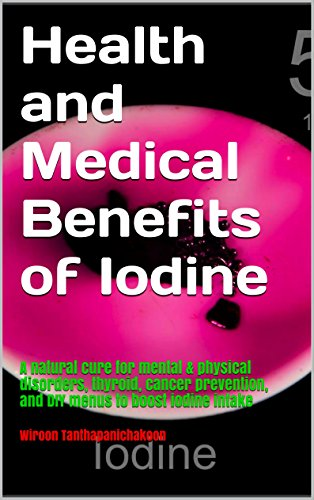 health-and-medical-benefits-of-iodine-a-natural-cure-for-mental-physical-disorders-thyroid-cancer-prevention-and-diy-menus-to-boost-iodine-intake