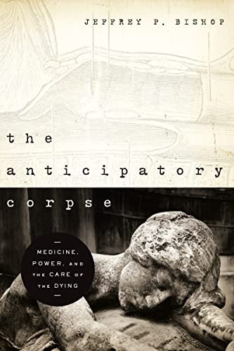 anticipatory-corpse-the-medicine-power-and-the-care-of-the-dying-notre-dame-studies-in-medical-ethics