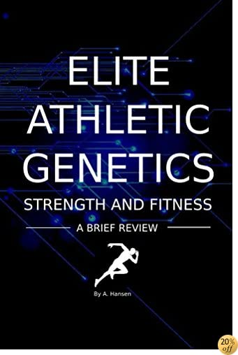 Elite Athletic Genetics - Strength & Fitness: A review of gene variants related to athletic ability, strength and fitness.