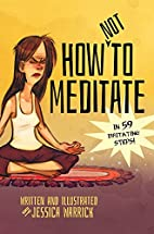 How Not To Meditate: In 59 Irritating Steps!…