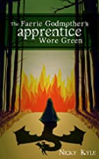 The Faerie Godmother's Apprentice Wore Green…