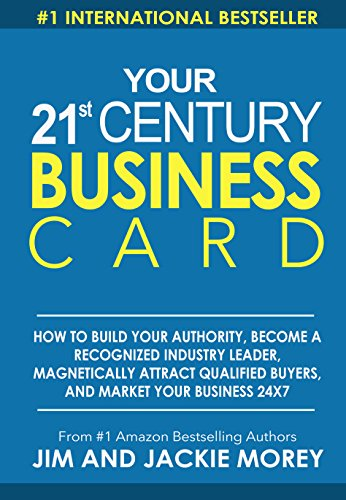 your-21st-century-business-card-how-to-build-authority-become-a-recognized-industry-leader-magnetically-attract-qualified-buyers-and-market-your-business-24-x-7