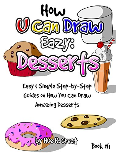 how-to-draw-step-by-step-for-kids-you-can-draw-easy-desserts-fun-easy-simple-step-by-step-guide-on-how-you-can-draw-amazing-desserts-how-to-draw-fo-kids-how-u-can-draw-eazy-desserts-book-1