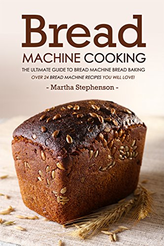bread-machine-cooking-the-ultimate-guide-to-bread-machine-bread-baking-over-24-bread-machine-recipes-you-will-love