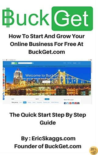 BuckGet.com - How To Start And Grow Your Online Business For Free At BuckGet.com: The Quick Start Step By Step Guide