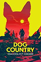 Dog Country by Malcolm F. Cross