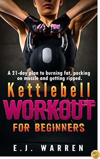 TKettlebell Workout for beginners: A 21-day plan to burning fat, packing on muscle and getting ripped.