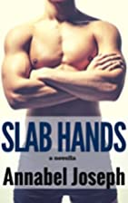 Slab Hands: A Novella by Annabel Joseph