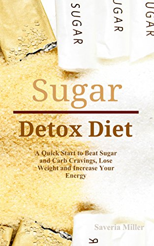 sugar-detox-diet-a-quick-start-to-beat-sugar-and-carb-cravings-lose-weight-and-increase-your-energ