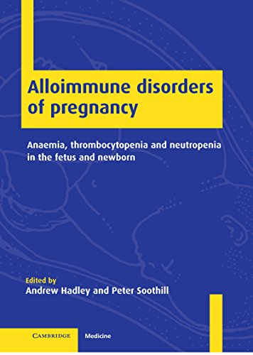 alloimmune-disorders-of-pregnancy-anaemia-thrombocytopenia-and-neutropenia-in-the-fetus-and-newborn