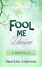 Fool Me Thrice: A Novella by Sara-Lisa…