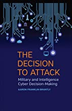 The Decision to Attack: Military and…