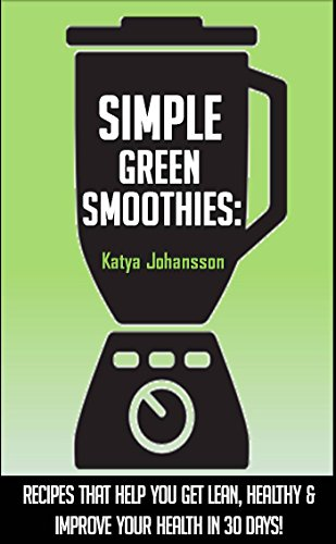 simple-green-smoothies-green-smoothies-for-weight-loss-get-lean-healthy-improve-your-health-in-30-days-simple-green-smoothiesimple-green-smoothies-booksimple-green-smoothies-recipe-book