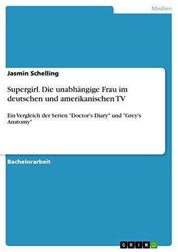 supergirl-die-unabhngige-frau-im-deutschen-und-amerikanischen-tv-ein-vergleich-der-serien-doctors-diary-und-greys-anatomy-german-edition