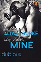 Say You're Mine (Dubious Book 5) by Aliyah…