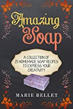 Amazing Soap: A Collection Of 25 Homemade…