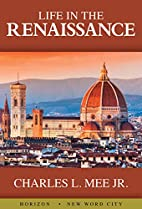 Life in the Renaissance by Charles L. Mee…