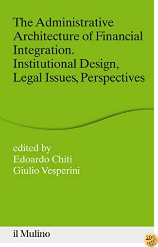 TThe Administrative Architecture of Financial Integration: Institutional Design, Legal Issues, Perspectives (Percorsi) (Italian Edition)