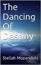 The Dancing Of Destiny by Stellah Mupanduki