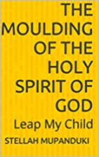 The Moulding Of The Holy Spirit of God: Leap…