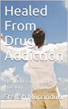 Healed From Drug Addiction: Healed From Mind…
