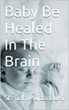 Baby Be Healed In The Brain by Stellah…