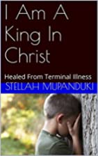 I Am A King In Christ: Healed From Terminal…