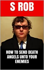 HOW TO SEND DEATH ANGELS UNTO YOUR ENEMIES…