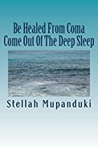 Be Healed From Coma: Come Out Of The Deep…