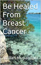 Be Healed From Breast Cancer by Stellah…