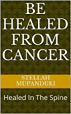 Be Healed From Cancer: Healed In The Spine…