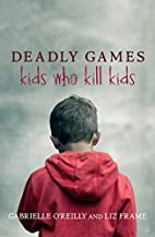 Deadly Games: Kids Who Kill Kids by…