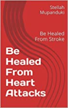 Be Healed From Heart Attacks: Be Healed From…