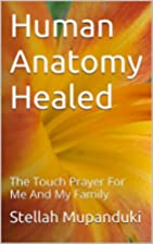 Human Anatomy Healed: The Touch Prayer For…