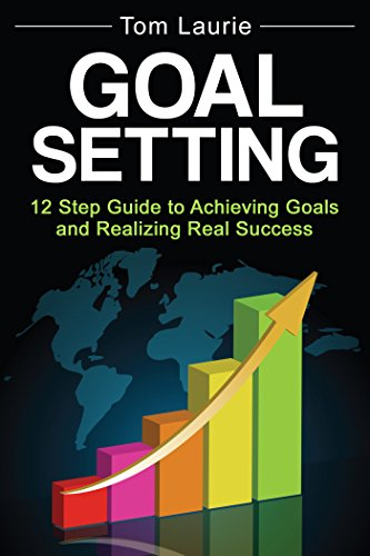 goal-setting-12-step-guide-to-achieving-goals-and-realizing-real-success-business-success-successful-habits-goal-setting