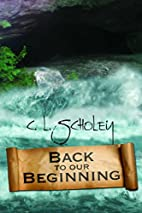 Back to Our Beginning by C. L. Scholey